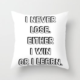 Success Quotes - I never lose. Either I win or I learn Throw Pillow
