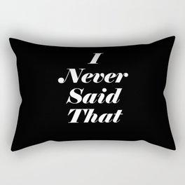 I Never Said That Rectangular Pillow
