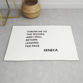 THROW ME TO THE WOLVES AND I WILL RETURN LEADING THE PACK - Seneca Quote Rug