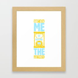 Don't rush me funny sarcasm gift idea Framed Art Print