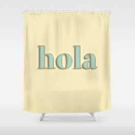 hola typography Shower Curtain