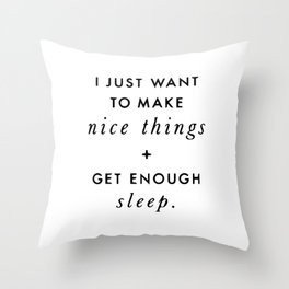 I just want to make nice things Throw Pillow