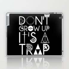Don't grow up, It's a trap Laptop & iPad Skin