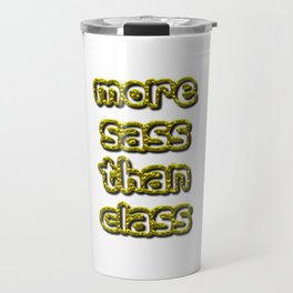 More Sass Than Class Travel Mug