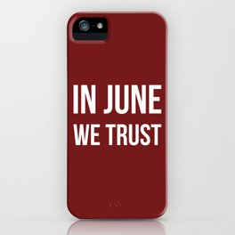 In June We Trust iPhone Case