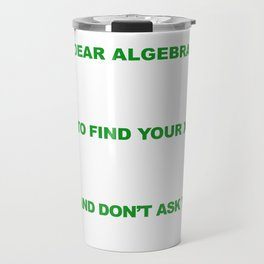 Dear Algebra Please Stop Asking Us To Find Your X T-shirt Travel Mug