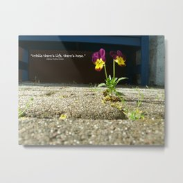 Little Flower - Where there is life, there is hope Metal Print