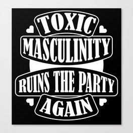 Toxic Masculinity Ruins the Party Again Canvas Print
