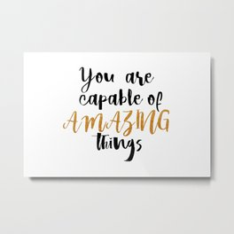 You  are  capable  of  amazing  things Metal Print