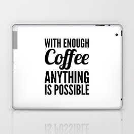 With Enough Coffee Anything is Possible Laptop & iPad Skin