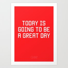Today is Going to be Great Day Art Print