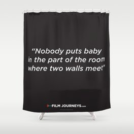 Film Journeys Misquotes: Nobody Puts Baby In The Part Of The Room Where Two Walls Meet Shower Curtain