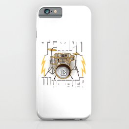 The Tempo Is Whatever I Say It Is Drummer Musician iPhone Case