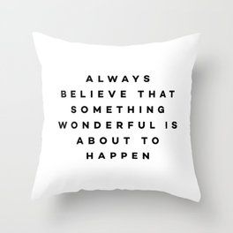 Always believe that something wonderful is about to happen Throw Pillow