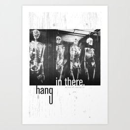hang in there. Art Print