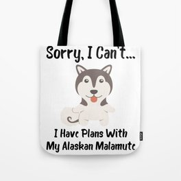 Sorry I Can't I Have Plans With My Alaskan Malamute Funny Dog Design Tote Bag