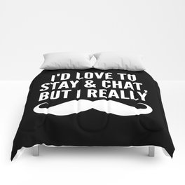 I'd Love to Stay and Chat, But I Really Mustache Must Dash (Black & White) Comforters