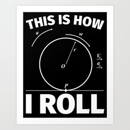 This is how I roll - funny science nerd physics Art Print