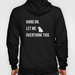 Hang on.Let me overthink this. funny life quote about modern living. pop culture Hoody