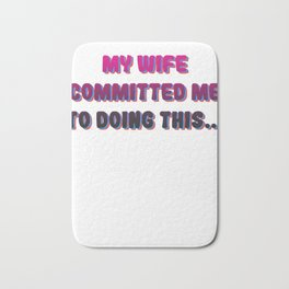 Great Commitment Tshirt Design Wife committed me Bath Mat