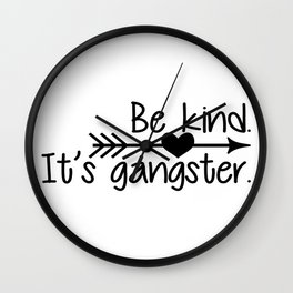 Be Kind. It's Gangster. Wall Clock