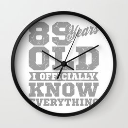 89 Years Old, Know Everything 89th Birthday Gift Wall Clock