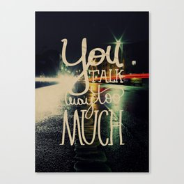 You talk way too much Canvas Print