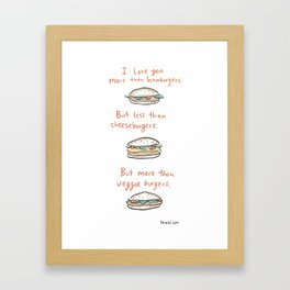 I love you more than hamburgers. Framed Art Print