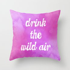 Drink the Wild Air Throw Pillow
