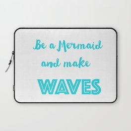 Be a mermaid and make waves Laptop Sleeve