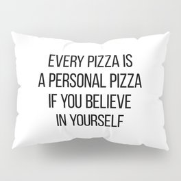 Every Pizza Is A Personal Pizza If You Believe In Yourself Pillow Sham