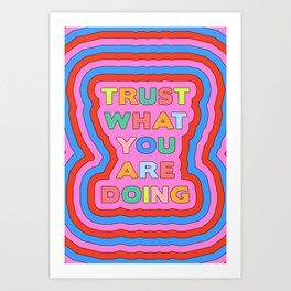 Trust What You Are Doing Art Print