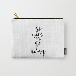 Be nice Or Go away,Printable Art,Be Nice Or Leave,Humorous quote,Humorous print,Funny Poster,Funny Carry-All Pouch