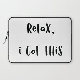Relax I got this (Black Text on White) Laptop Sleeve