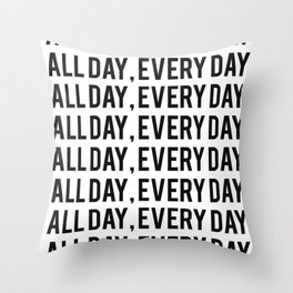 All Day, Every Day Throw Pillow