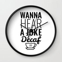 Wanna Hear A Joke Decaf Wall Clock