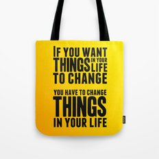If you want things in your life to change Tote Bag