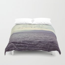 Life offers you a thousand chances Duvet Cover