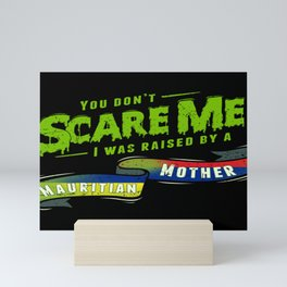 You Don't Scare Me I Was Raised By A Mauritian Mother Mini Art Print