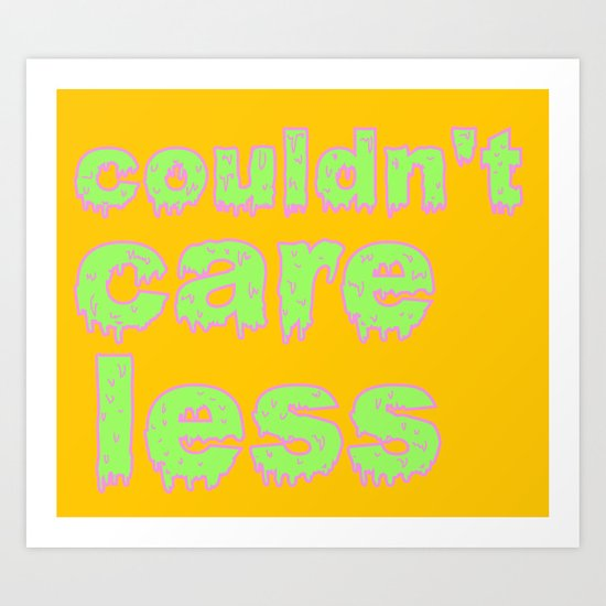 """Could Care Less"" Art Print"