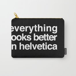 Everything Looks Better in Helvetica Carry-All Pouch