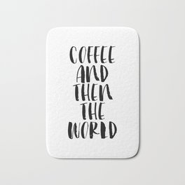 Coffee and Then the World black and white modern typographic quote poster canvas wall art home decor Bath Mat