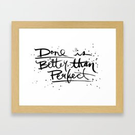 Done is Better Than Perfect Framed Art Print