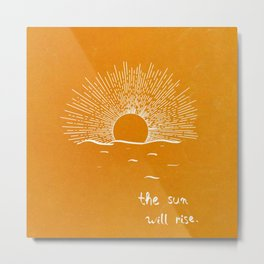 The sun will rise Metal Print