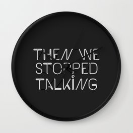 Then We Stopped Talking Wall Clock