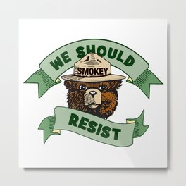 "Smokey Says, ""We Should Resist"" Metal Print"