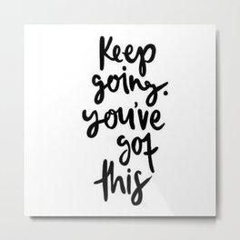 Keep Going Youve Got This Metal Print
