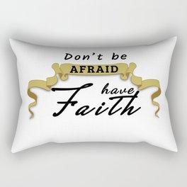 don't be afraid Have faith- religion Rectangular Pillow