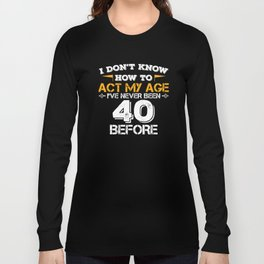 Funny Birthday Gift 40 Years Forty Born in 1978 Long Sleeve T-shirt