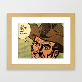 Be Glad to be Real Framed Art Print